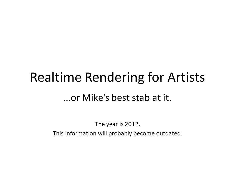 Realtime Rendering for Artists …or Mike's best stab at it.