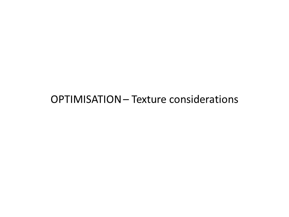 OPTIMISATION – Texture considerations