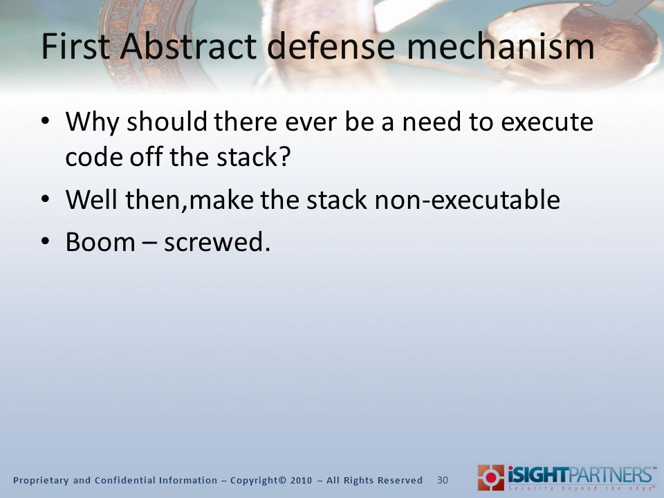 Proprietary and Confidential Information – Copyright© 2010 – All Rights Reserved First Abstract defense mechanism Why should there ever be a need to execute code off the stack.