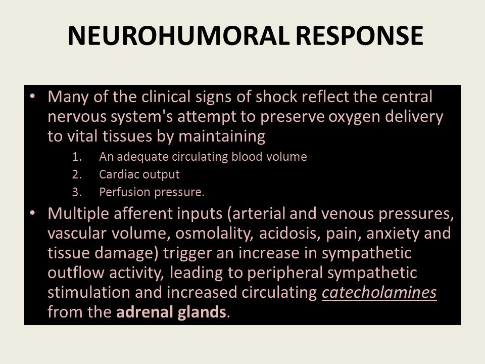 NEUROHUMORAL RESPONSE Many of the clinical signs of shock reflect the central nervous system's attempt to preserve oxygen delivery to vital tissues by