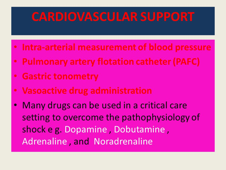 CARDIOVASCULAR SUPPORT Intra-arterial measurement of blood pressure Pulmonary artery flotation catheter (PAFC) Gastric tonometry Vasoactive drug admin