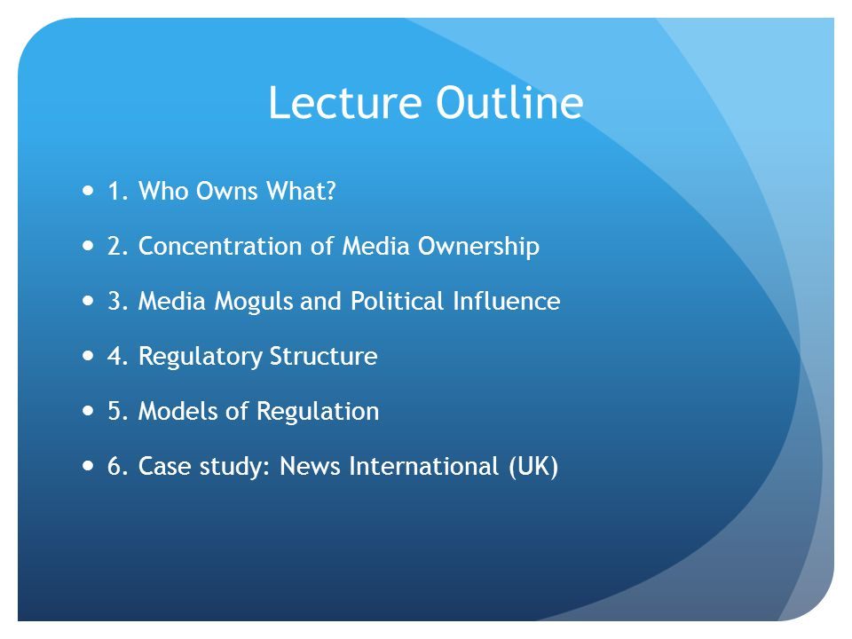 Lecture Outline 1. Who Owns What. 2. Concentration of Media Ownership 3.
