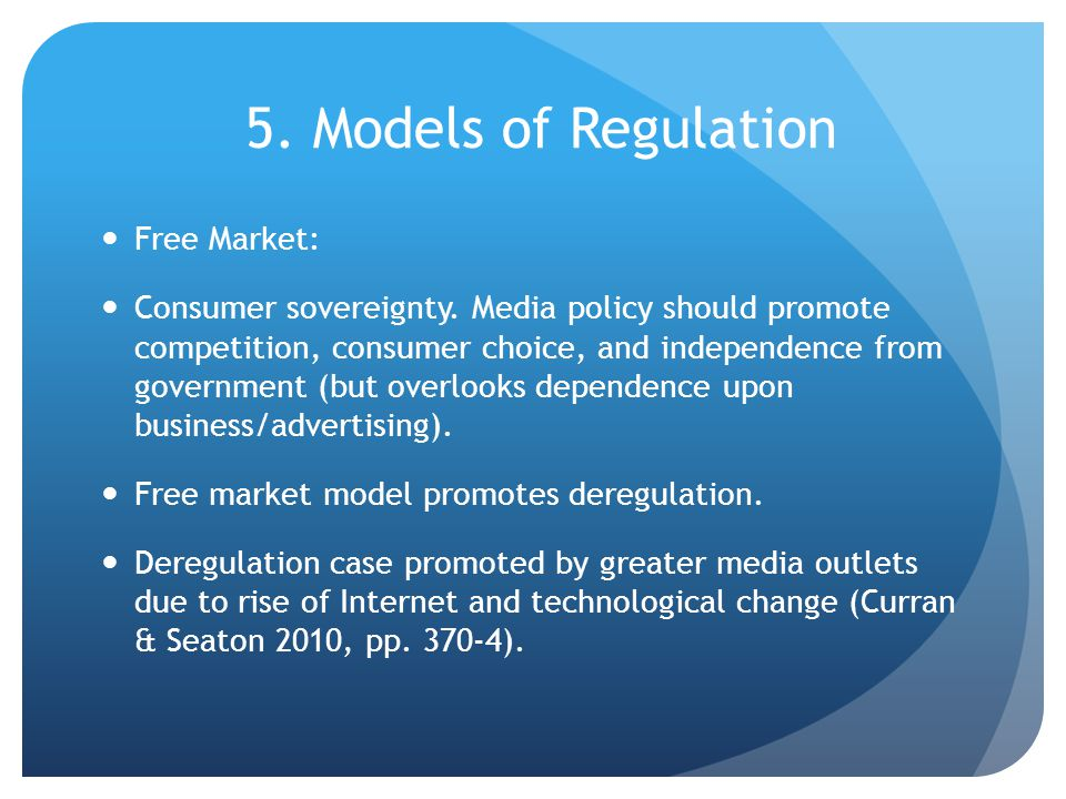 5. Models of Regulation Free Market: Consumer sovereignty.