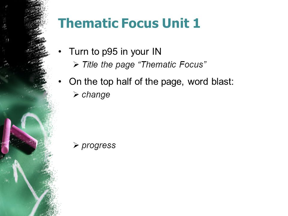 "Thematic Focus Unit 1 Turn to p95 in your IN  Title the page ""Thematic Focus"" On the top half of the page, word blast:  change  progress"