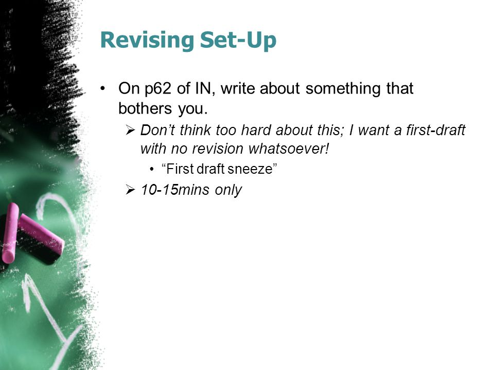 Revising Set-Up On p62 of IN, write about something that bothers you.  Don't think too hard about this; I want a first-draft with no revision whatsoe