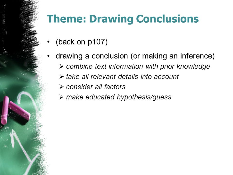 Theme: Drawing Conclusions (back on p107) drawing a conclusion (or making an inference)  combine text information with prior knowledge  take all rel