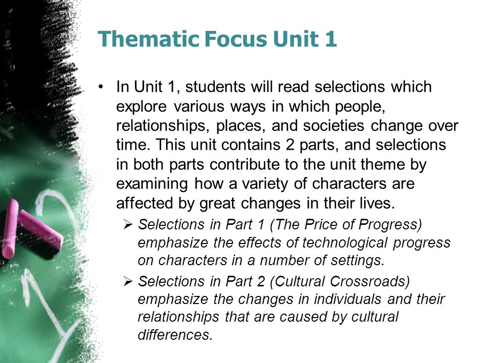 Thematic Focus Unit 1 In Unit 1, students will read selections which explore various ways in which people, relationships, places, and societies change