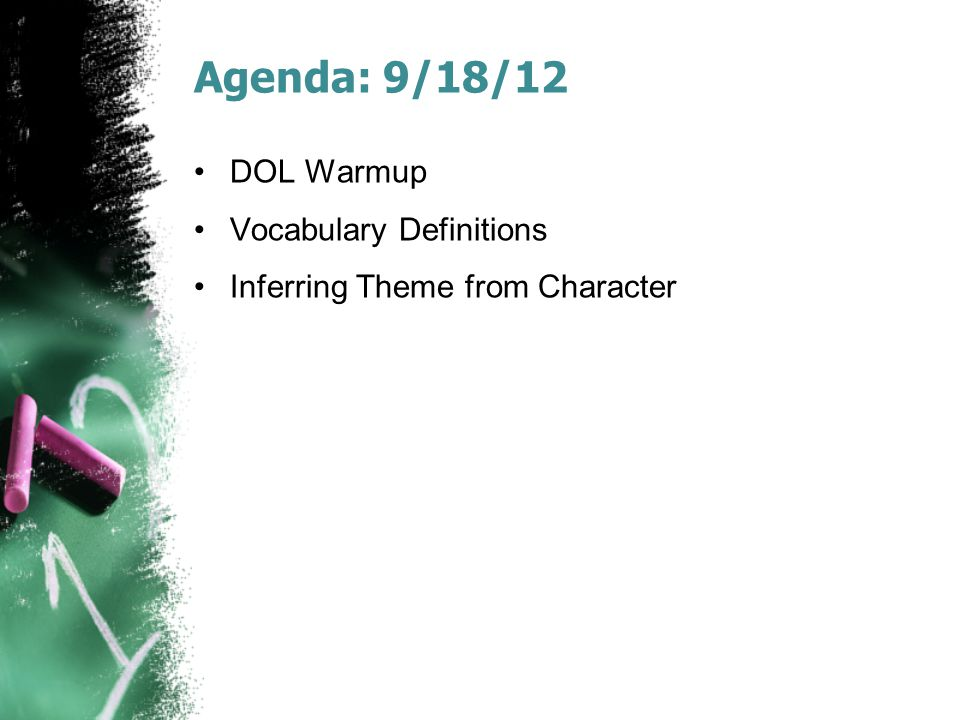 Agenda: 9/18/12 DOL Warmup Vocabulary Definitions Inferring Theme from Character