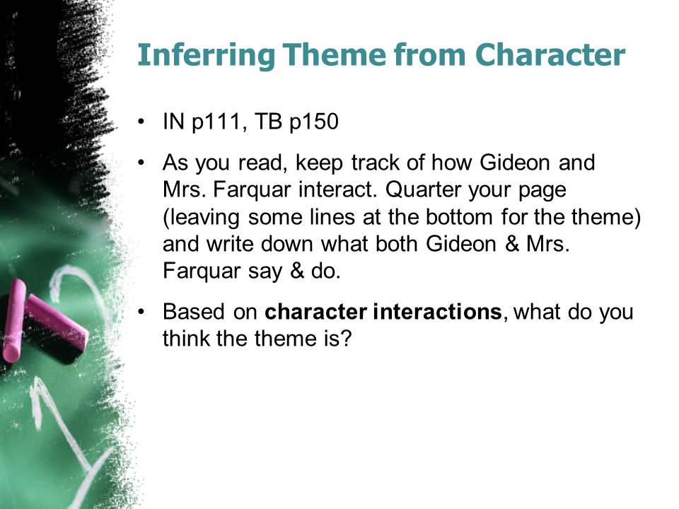 Inferring Theme from Character IN p111, TB p150 As you read, keep track of how Gideon and Mrs. Farquar interact. Quarter your page (leaving some lines