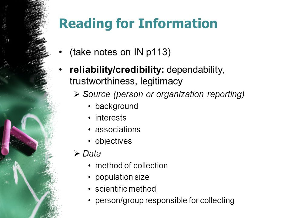 Reading for Information (take notes on IN p113) reliability/credibility: dependability, trustworthiness, legitimacy  Source (person or organization r