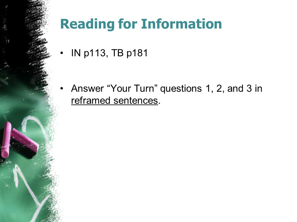 "Reading for Information IN p113, TB p181 Answer ""Your Turn"" questions 1, 2, and 3 in reframed sentences."