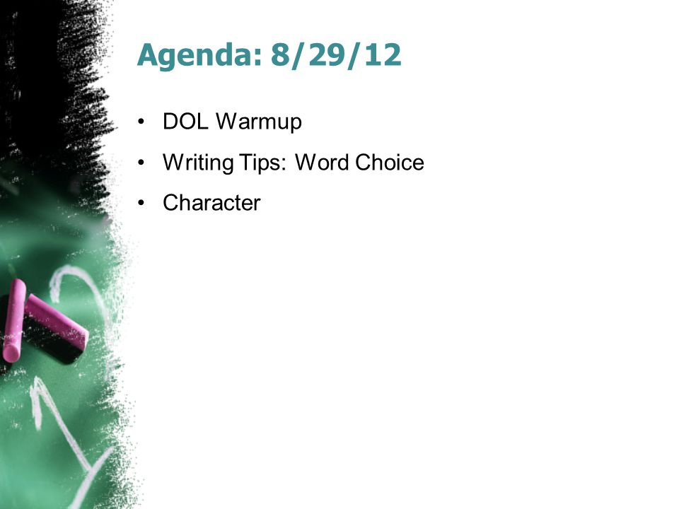Agenda: 8/29/12 DOL Warmup Writing Tips: Word Choice Character