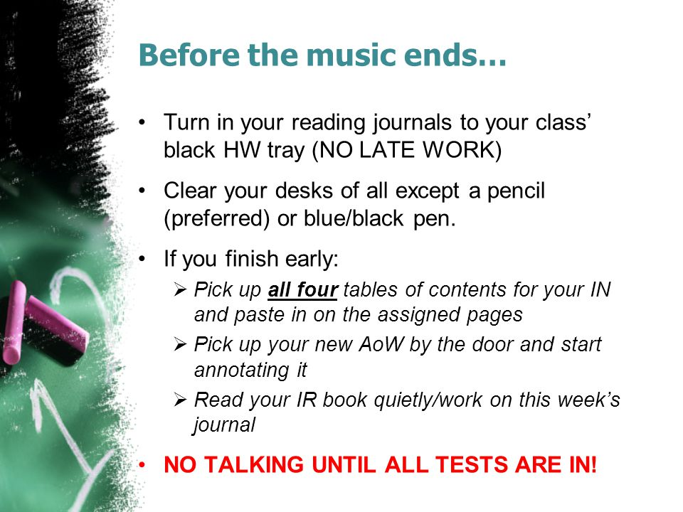 Before the music ends… Turn in your reading journals to your class' black HW tray (NO LATE WORK) Clear your desks of all except a pencil (preferred) o
