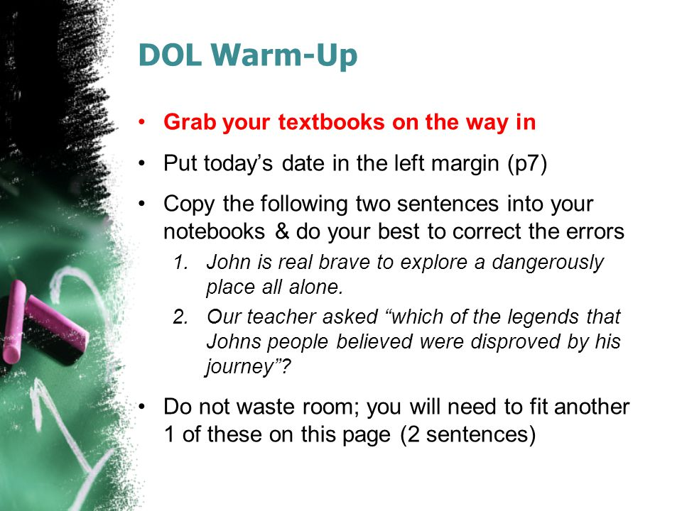 DOL Warm-Up Grab your textbooks on the way in Put today's date in the left margin (p7) Copy the following two sentences into your notebooks & do your