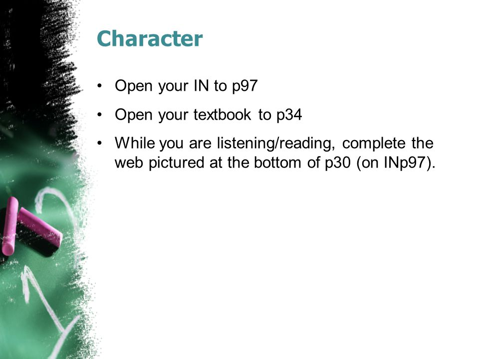 Character Open your IN to p97 Open your textbook to p34 While you are listening/reading, complete the web pictured at the bottom of p30 (on INp97).
