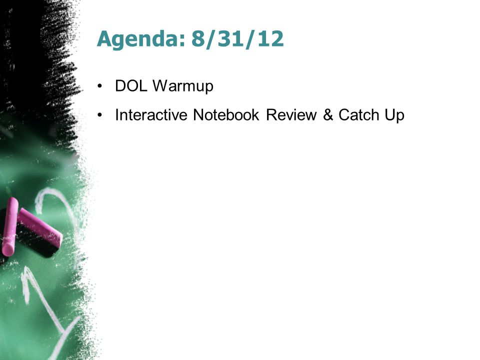 Agenda: 8/31/12 DOL Warmup Interactive Notebook Review & Catch Up
