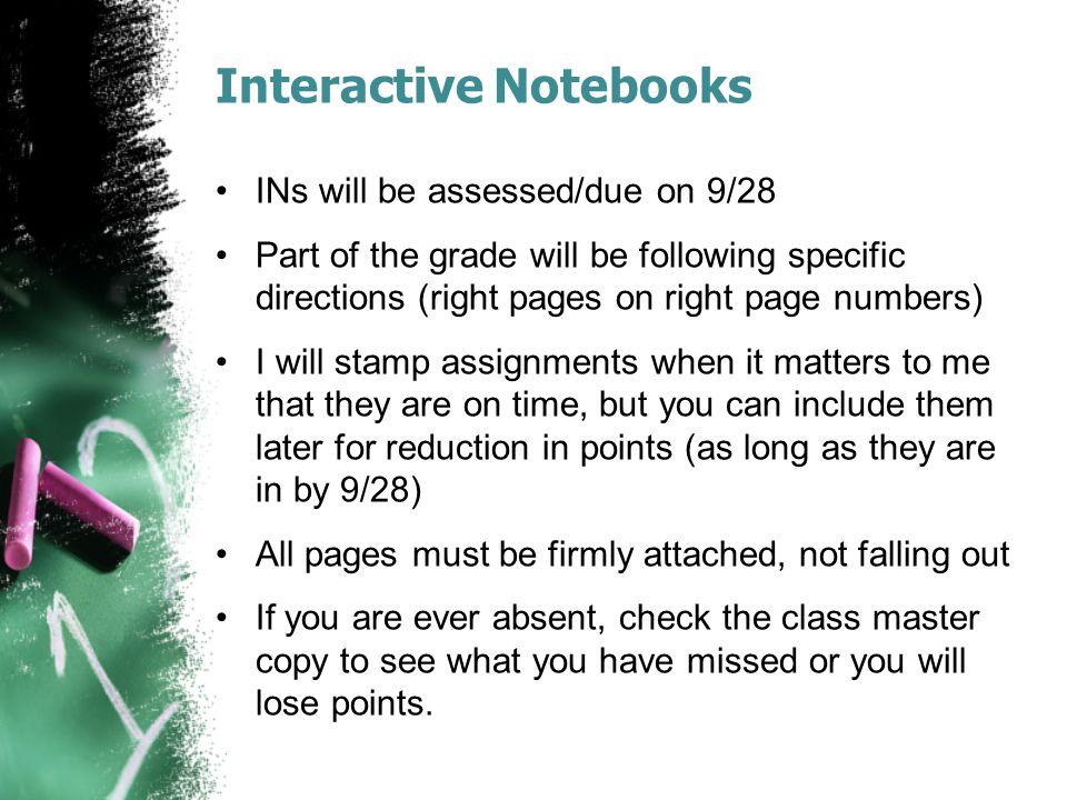 Interactive Notebooks INs will be assessed/due on 9/28 Part of the grade will be following specific directions (right pages on right page numbers) I w