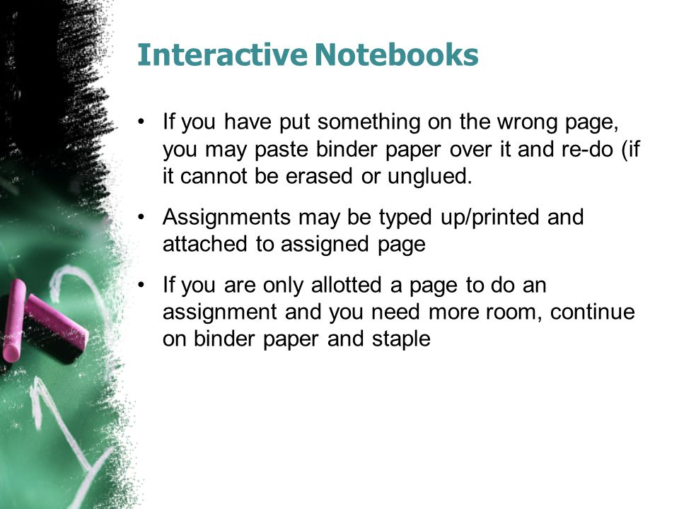Interactive Notebooks If you have put something on the wrong page, you may paste binder paper over it and re-do (if it cannot be erased or unglued. As