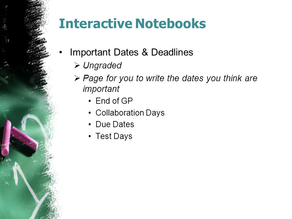 Interactive Notebooks Important Dates & Deadlines  Ungraded  Page for you to write the dates you think are important End of GP Collaboration Days Du