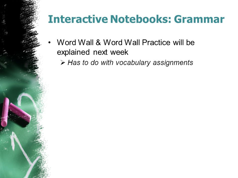 Interactive Notebooks: Grammar Word Wall & Word Wall Practice will be explained next week  Has to do with vocabulary assignments