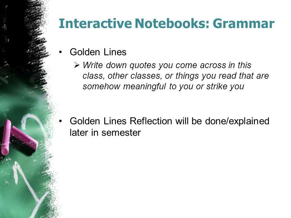 Interactive Notebooks: Grammar Golden Lines  Write down quotes you come across in this class, other classes, or things you read that are somehow mean