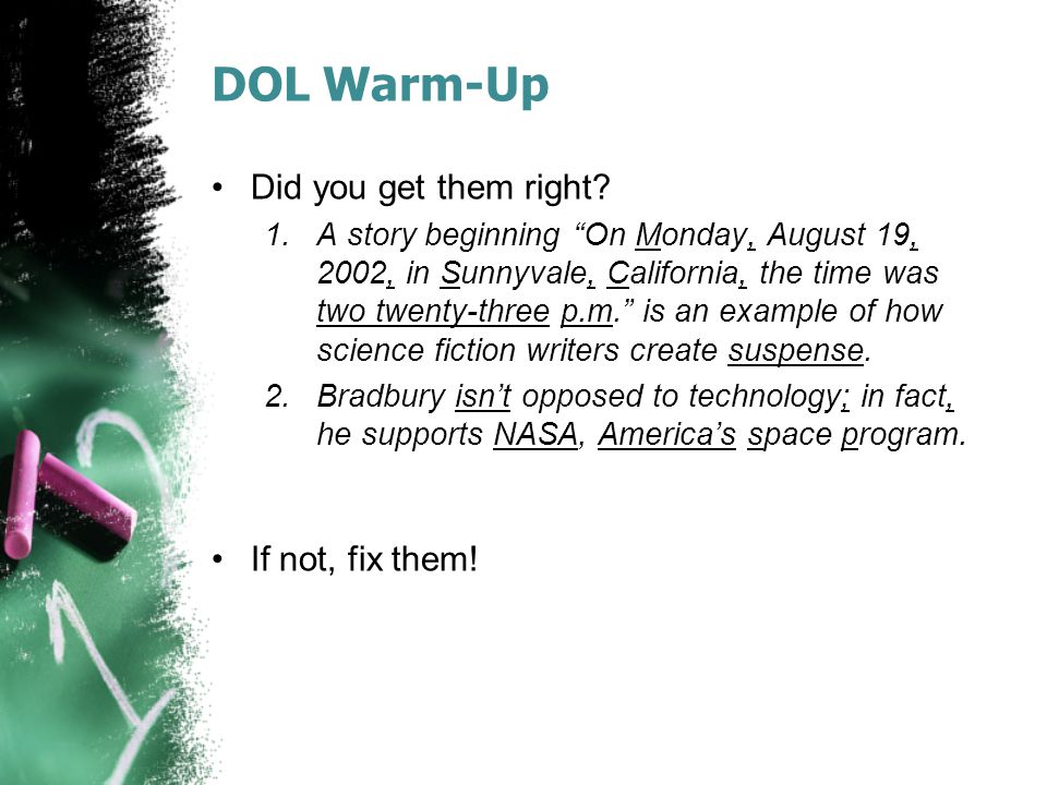"DOL Warm-Up Did you get them right? 1.A story beginning ""On Monday, August 19, 2002, in Sunnyvale, California, the time was two twenty-three p.m."" is"