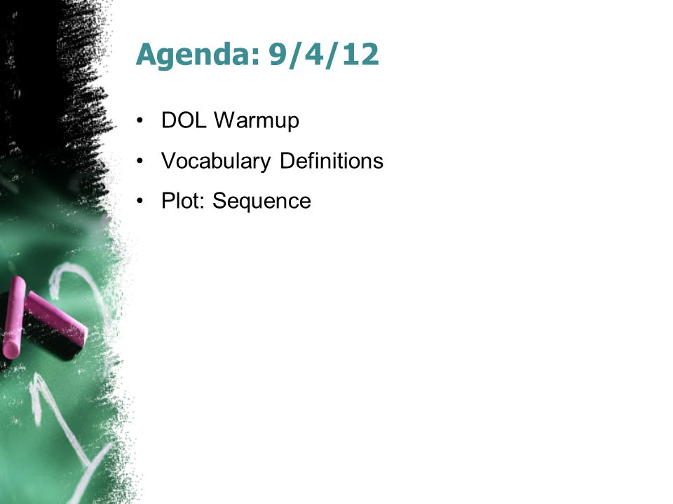 Agenda: 9/4/12 DOL Warmup Vocabulary Definitions Plot: Sequence