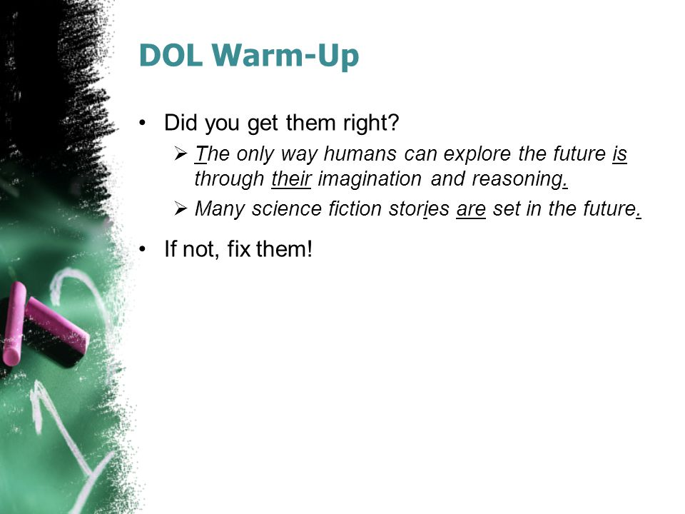 DOL Warm-Up Did you get them right?  The only way humans can explore the future is through their imagination and reasoning.  Many science fiction st
