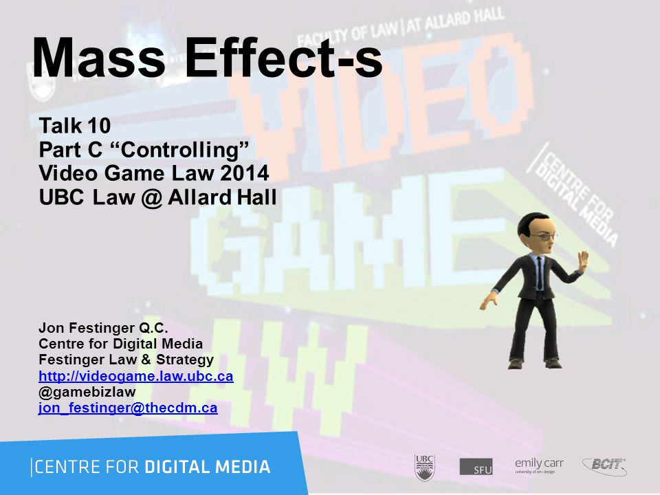 Mass Effect-s Talk 10 Part C Controlling Video Game Law 2014 UBC Law @ Allard Hall Jon Festinger Q.C.