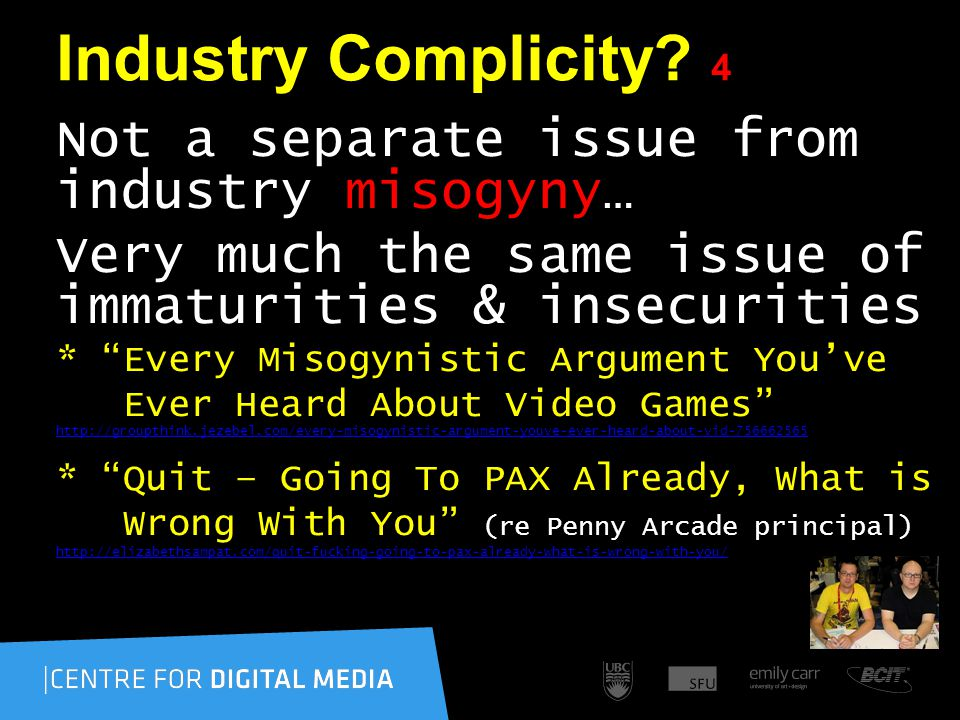 "Industry Complicity? 4 Not a separate issue from industry misogyny… Very much the same issue of immaturities & insecurities * ""Every Misogynistic Argu"