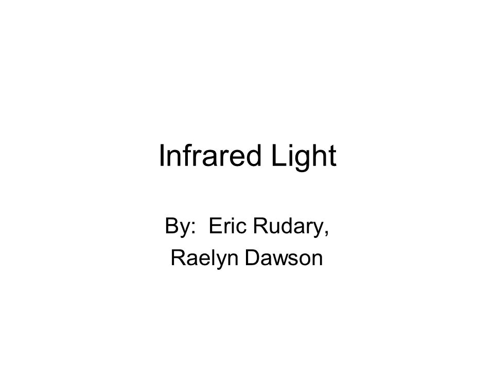 Infrared Light By: Eric Rudary, Raelyn Dawson