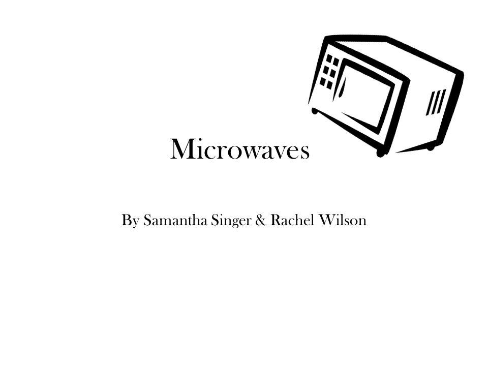 Microwaves By Samantha Singer & Rachel Wilson
