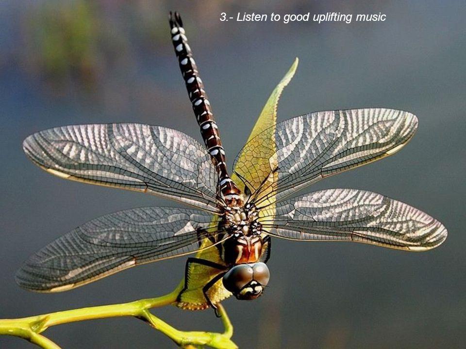 3.- Listen to good uplifting music