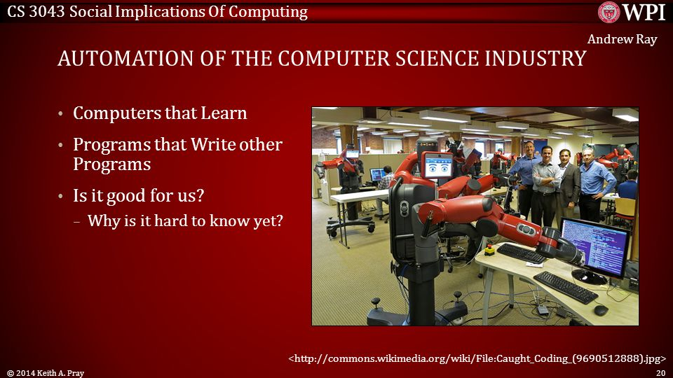 CS 3043 Social Implications Of Computing AUTOMATION OF THE COMPUTER SCIENCE INDUSTRY Computers that Learn Programs that Write other Programs Is it good for us.