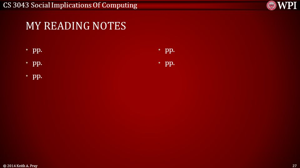 CS 3043 Social Implications Of Computing MY READING NOTES pp. © 2014 Keith A. Pray27