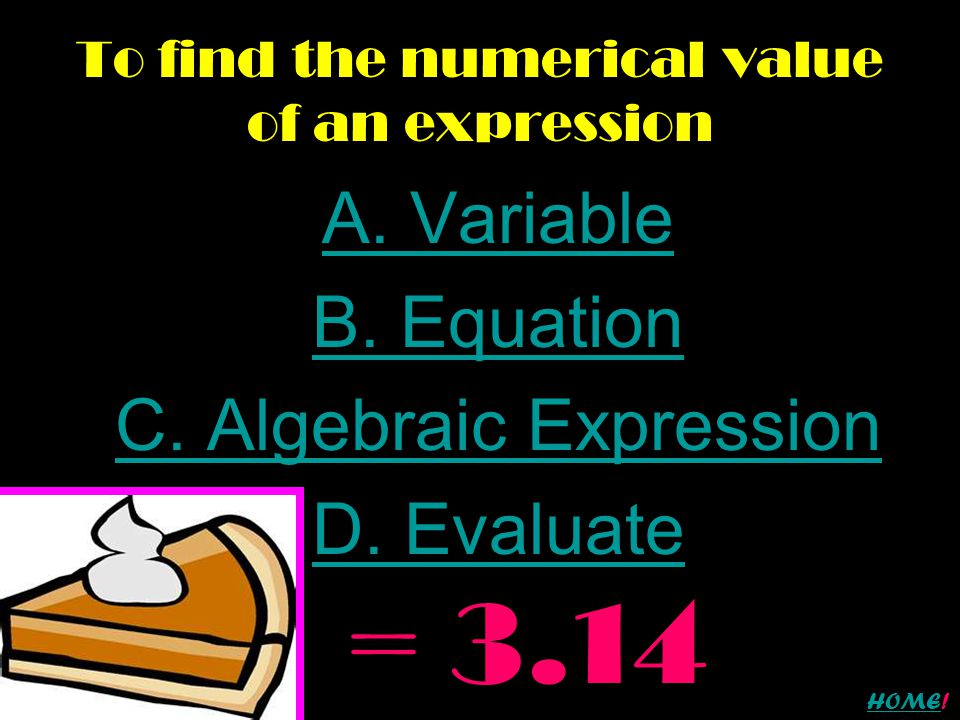 To find the numerical value of an expression A. Variable B.