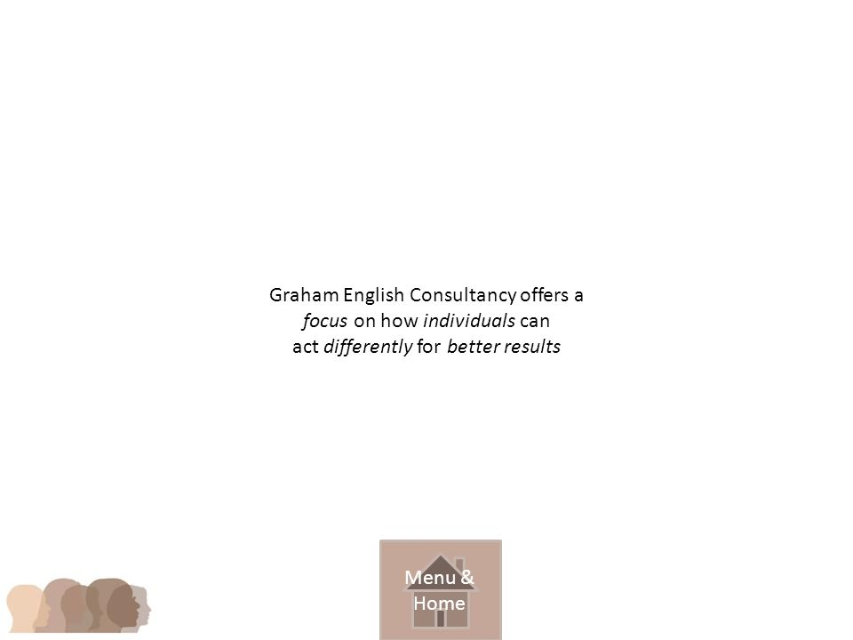 Graham English Consultancy offers a focus on how individuals can act differently for better results Menu & Home