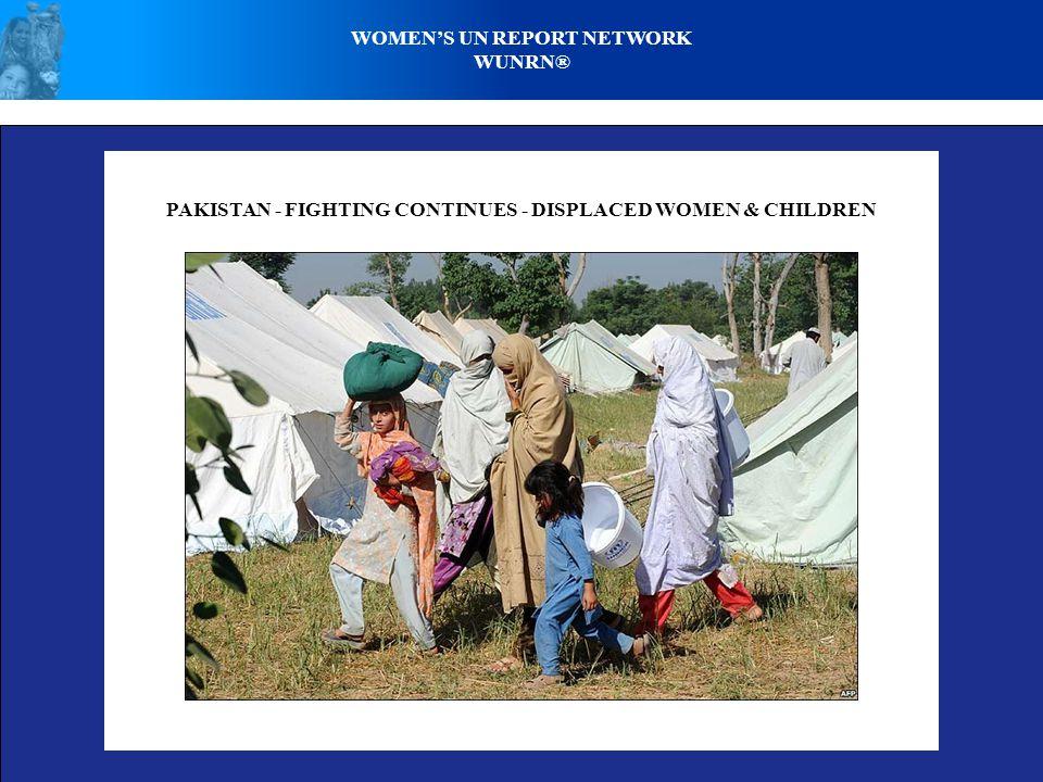 PAKISTAN - FIGHTING CONTINUES - DISPLACED WOMEN & CHILDREN WOMEN'S UN REPORT NETWORK WUNRN®