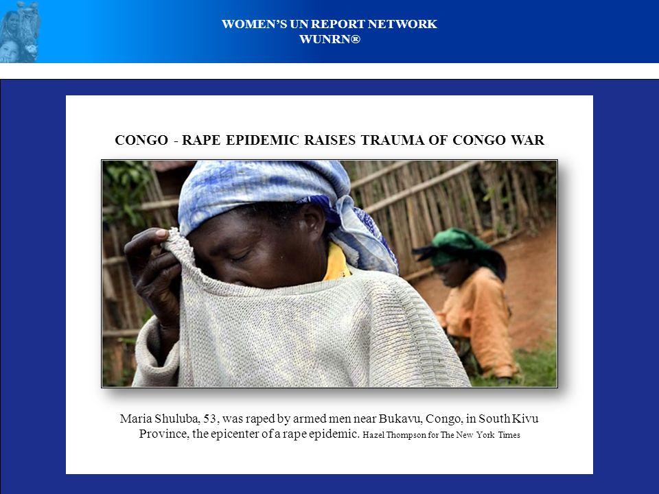 CONGO - RAPE EPIDEMIC RAISES TRAUMA OF CONGO WAR Maria Shuluba, 53, was raped by armed men near Bukavu, Congo, in South Kivu Province, the epicenter of a rape epidemic.