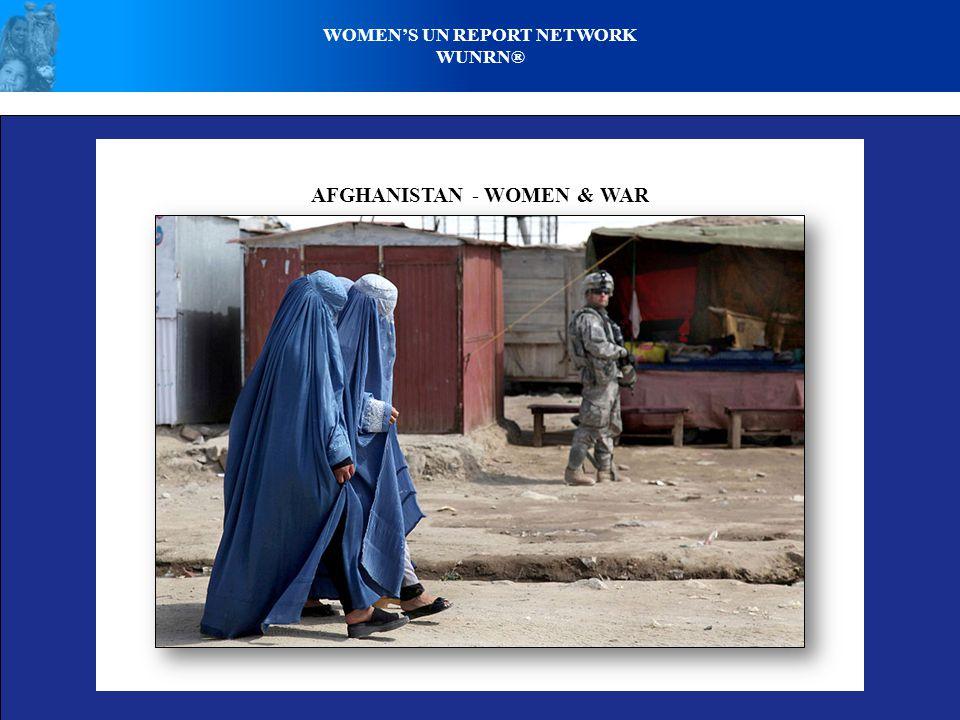 AFGHANISTAN - WOMEN & WAR WOMEN'S UN REPORT NETWORK WUNRN®