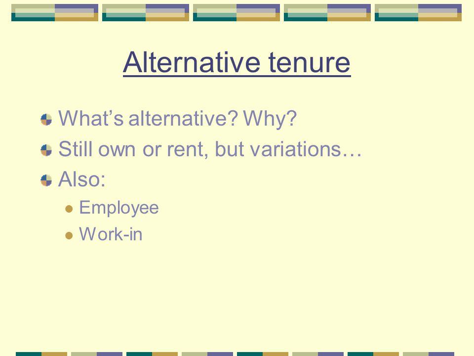 Alternative tenure What's alternative. Why.