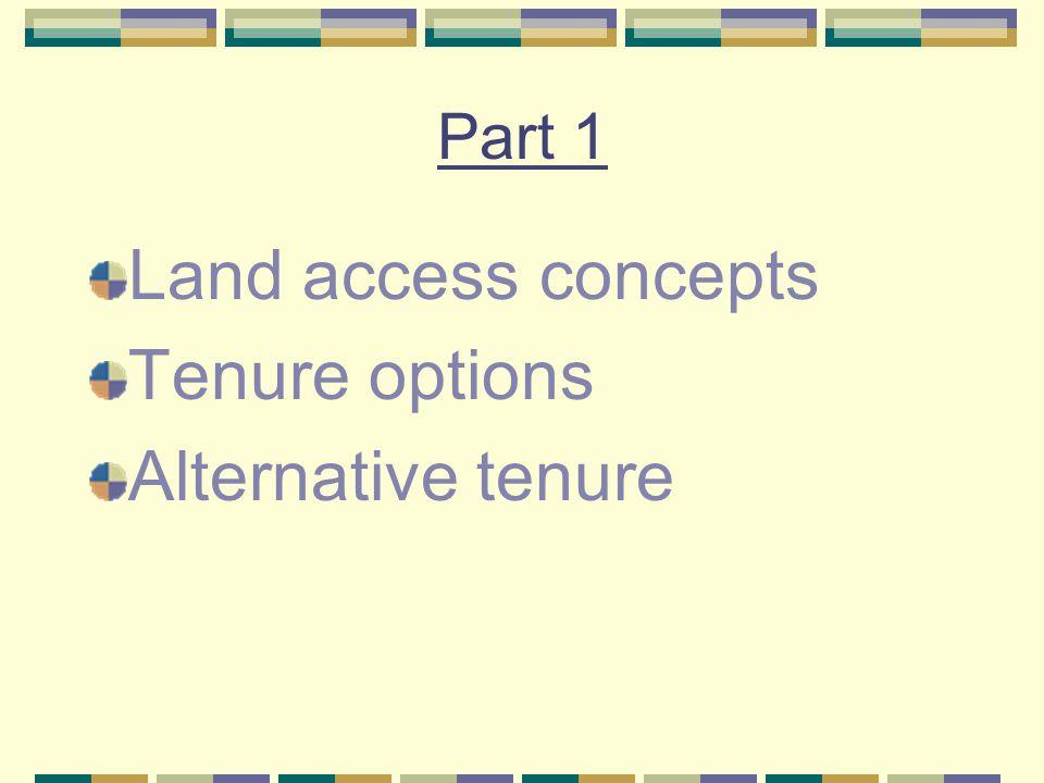 Part 1 Land access concepts Tenure options Alternative tenure