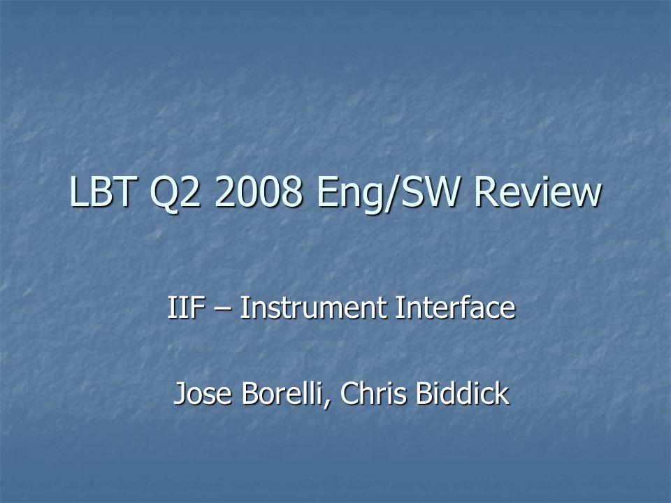 LBT Q2 2008 Eng/SW Review IIF – Instrument Interface Jose Borelli, Chris Biddick
