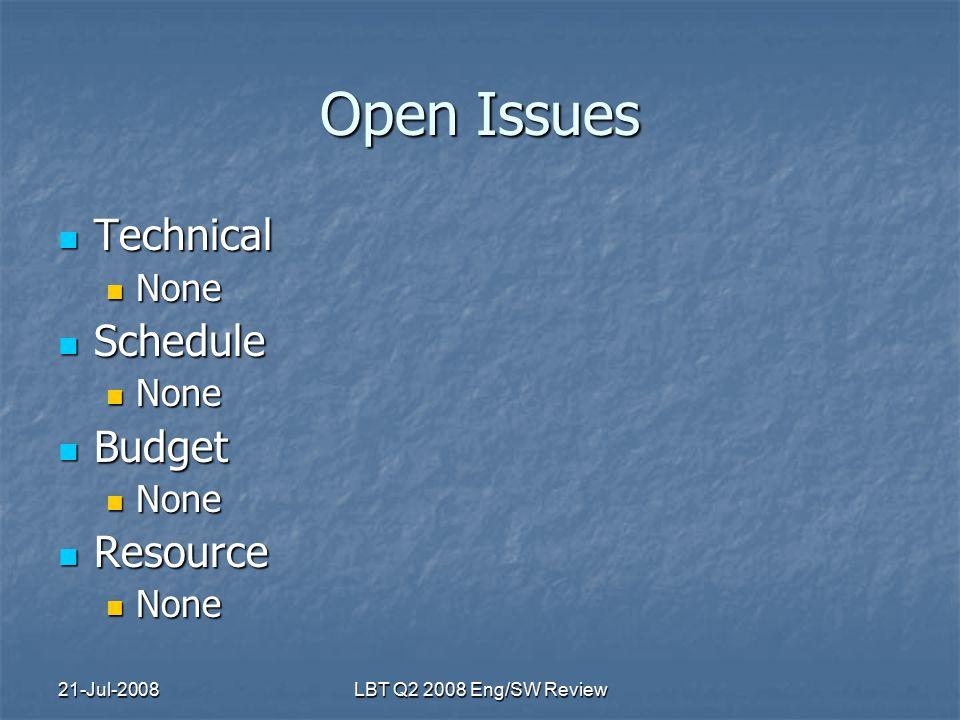 21-Jul-2008LBT Q2 2008 Eng/SW Review Open Issues Technical Technical None None Schedule Schedule None None Budget Budget None None Resource Resource None None