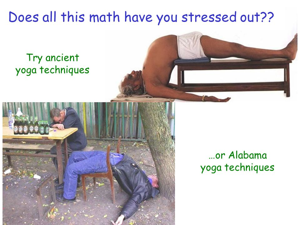…or Alabama yoga techniques Try ancient yoga techniques Does all this math have you stressed out