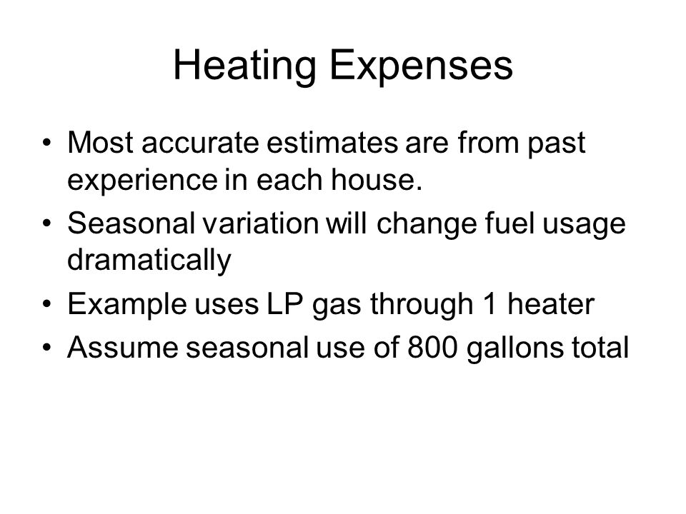 Heating Expenses Most accurate estimates are from past experience in each house.