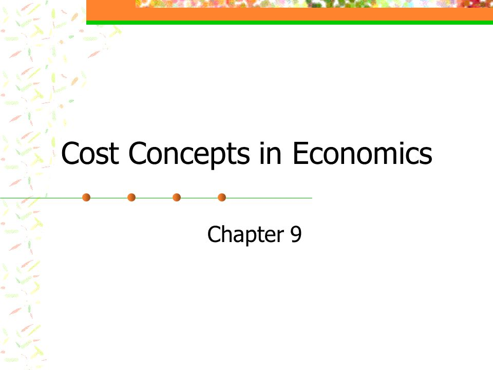 Cost Concepts in Economics Chapter 9