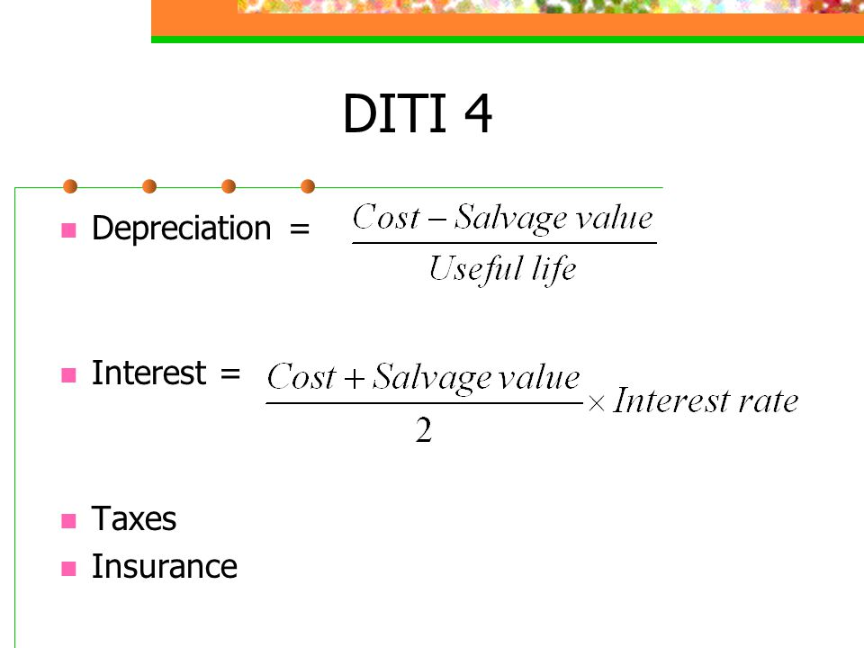 DITI 4 Depreciation = Interest = Taxes Insurance