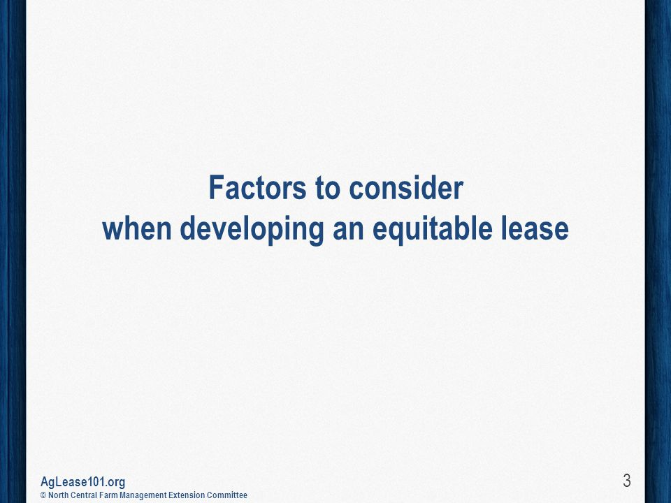 AgLease101.org © North Central Farm Management Extension Committee Factors to consider when developing an equitable lease 3