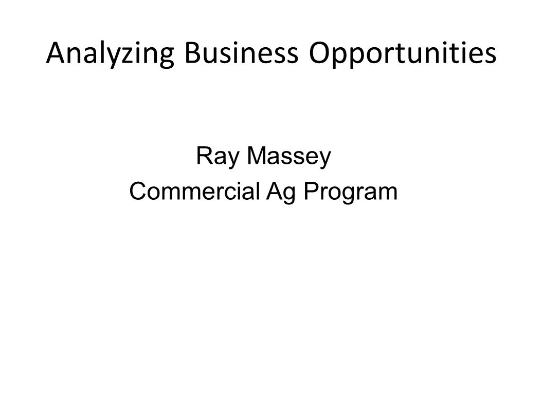 Analyzing Business Opportunities Ray Massey Commercial Ag Program